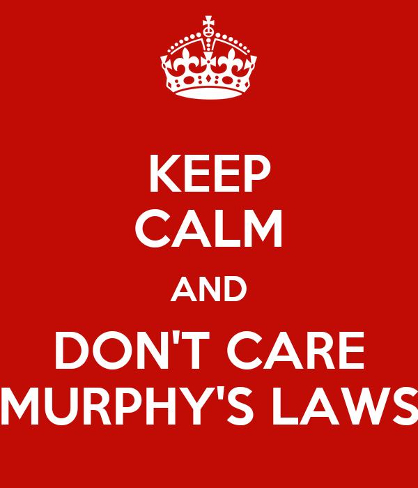 KEEP CALM AND DON'T CARE MURPHY'S LAWS