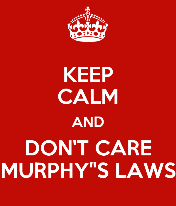 """KEEP CALM AND DON'T CARE MURPHY""""S LAWS"""
