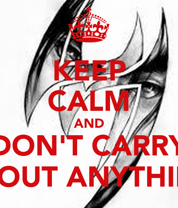 KEEP CALM AND DON'T CARRY ABOUT ANYTHING