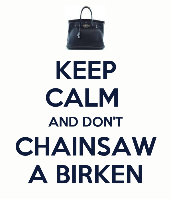 KEEP CALM  AND DON'T CHAINSAW A BIRKEN