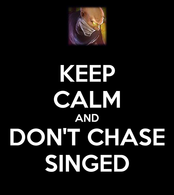KEEP CALM AND DON'T CHASE SINGED