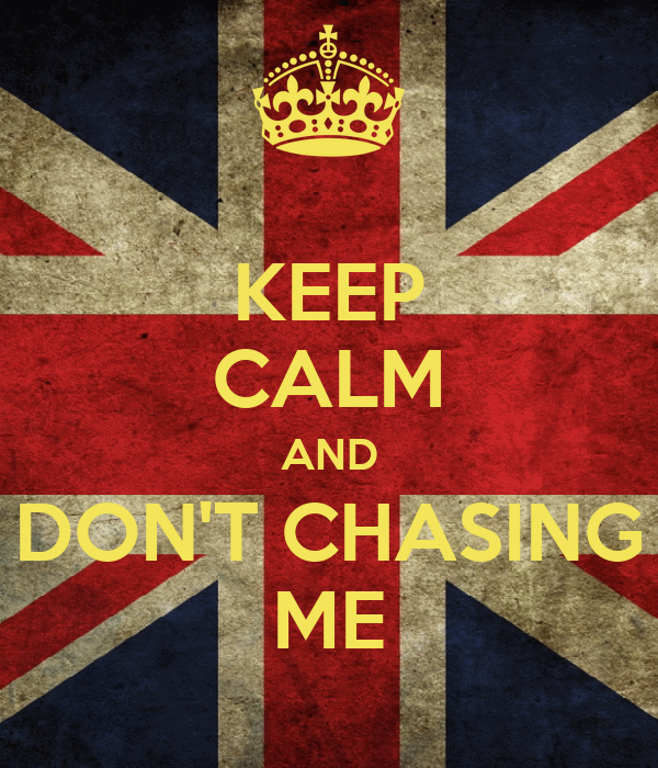 KEEP CALM AND DON'T CHASING ME