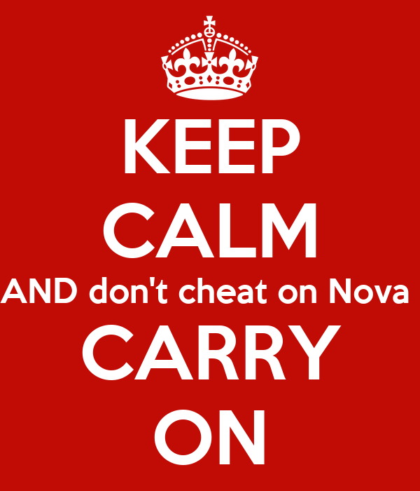 KEEP CALM AND don't cheat on Nova  CARRY ON