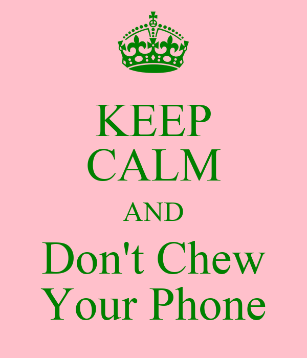 KEEP CALM AND Don't Chew Your Phone