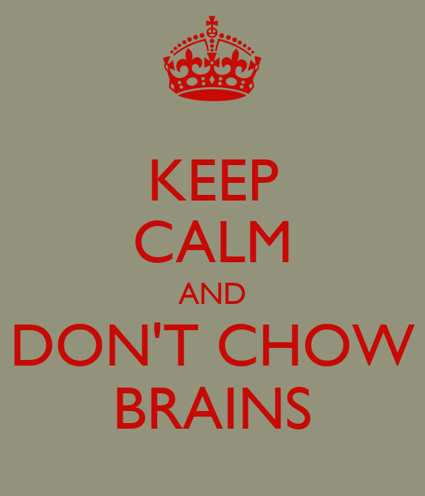 KEEP CALM AND DON'T CHOW BRAINS