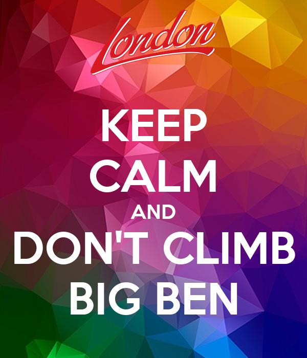 KEEP CALM AND DON'T CLIMB BIG BEN