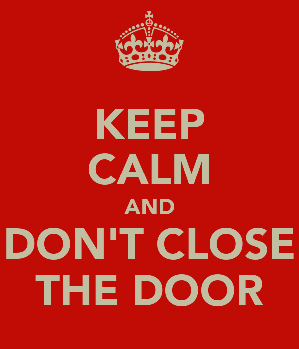 KEEP CALM AND DON'T CLOSE THE DOOR