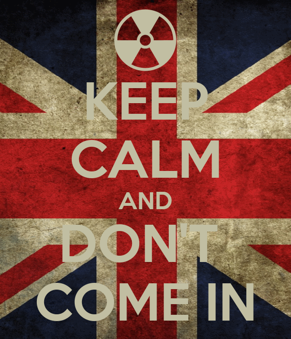 KEEP CALM AND DON'T  COME IN