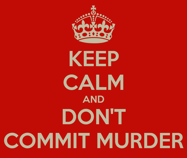 KEEP CALM AND DON'T COMMIT MURDER