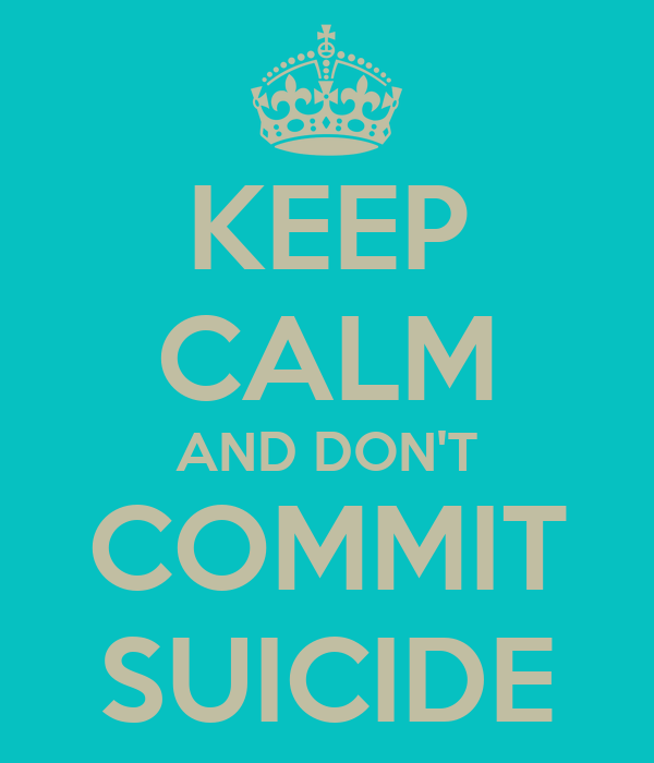 KEEP CALM AND DON'T COMMIT SUICIDE