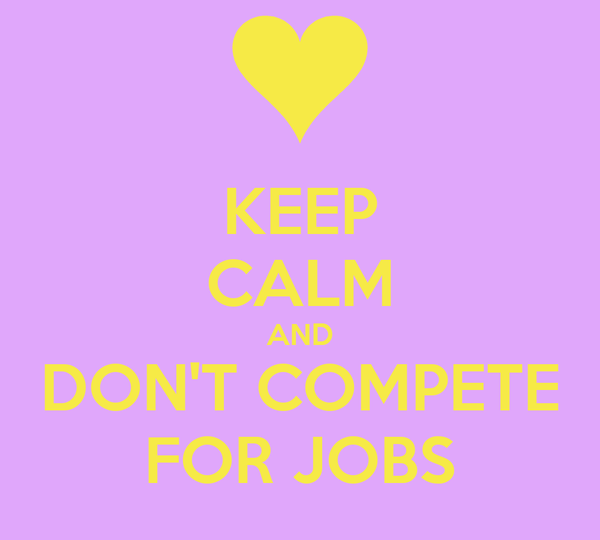 KEEP CALM AND DON'T COMPETE FOR JOBS