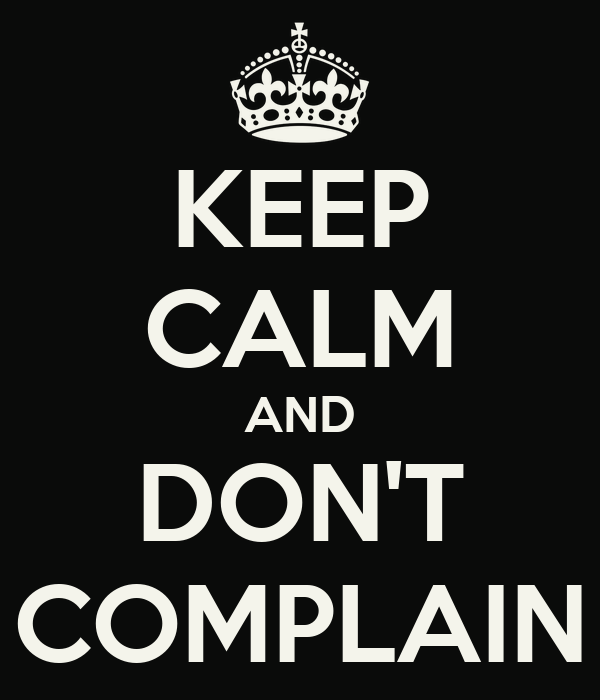 Keep calm and don 39 t complain poster marin keep calm o for Never complain never explain t shirt
