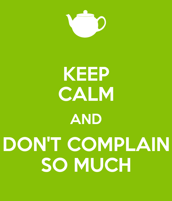 keep-calm-and-don-t-complain-so-much.jpg