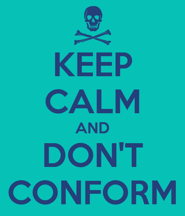 KEEP CALM AND DON'T CONFORM