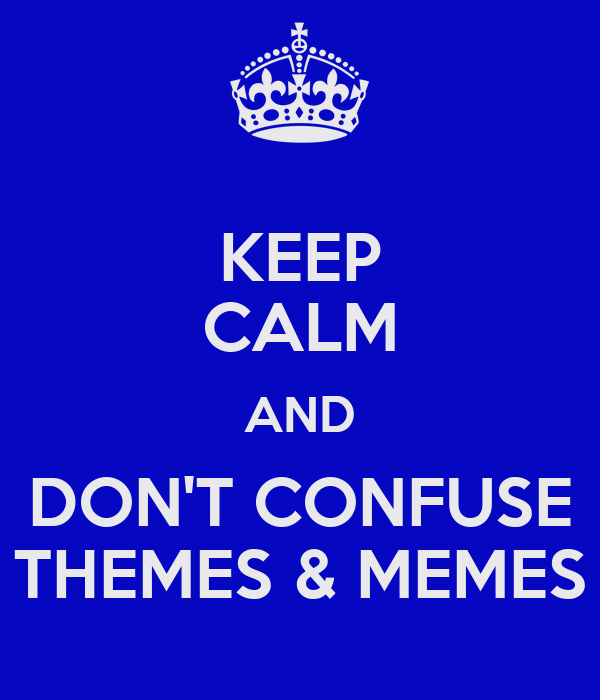 KEEP CALM AND DON'T CONFUSE THEMES & MEMES