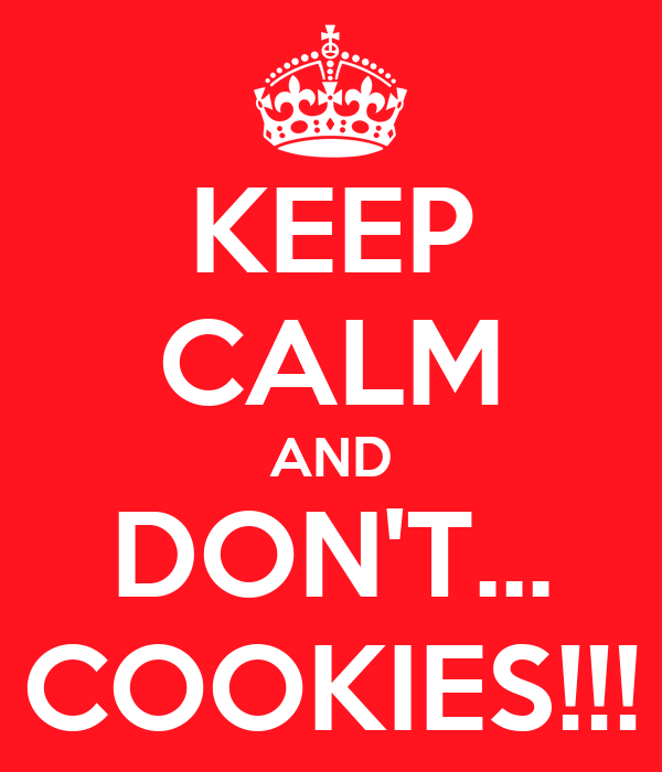 KEEP CALM AND DON'T... COOKIES!!!