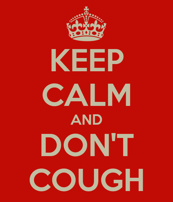 KEEP CALM AND DON'T COUGH