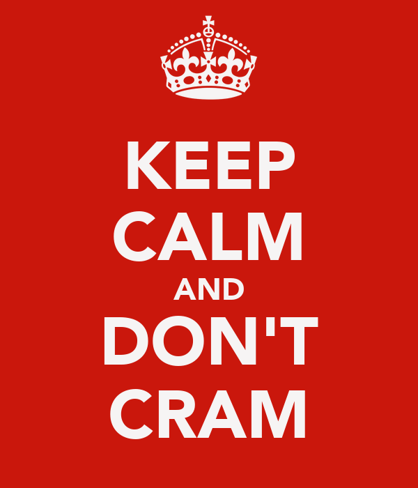 KEEP CALM AND DON'T CRAM