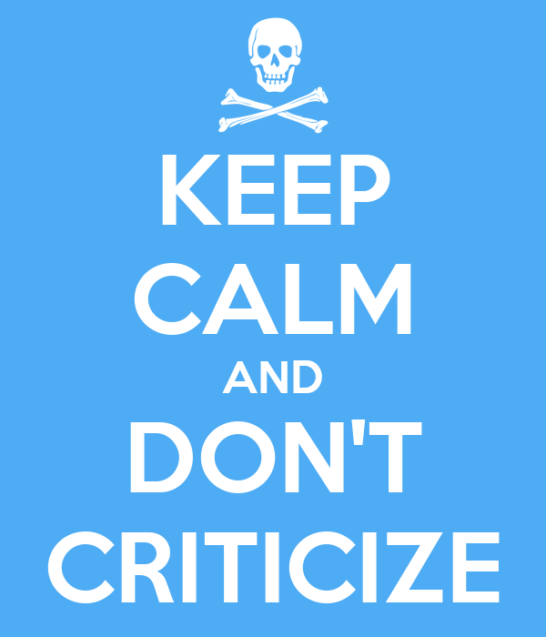 KEEP CALM AND DON'T CRITICIZE