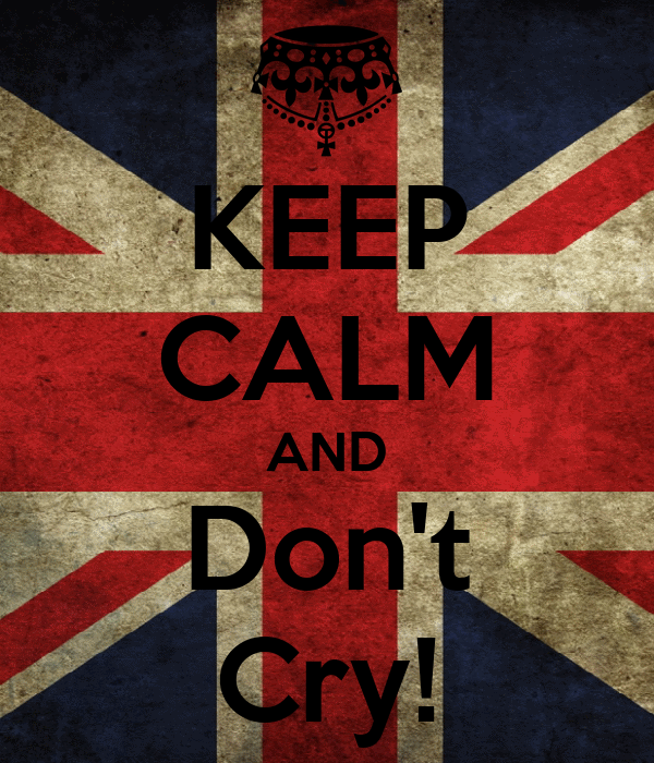 KEEP CALM AND Don't Cry!