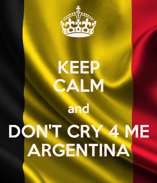 KEEP CALM and DON'T CRY 4 ME ARGENTINA
