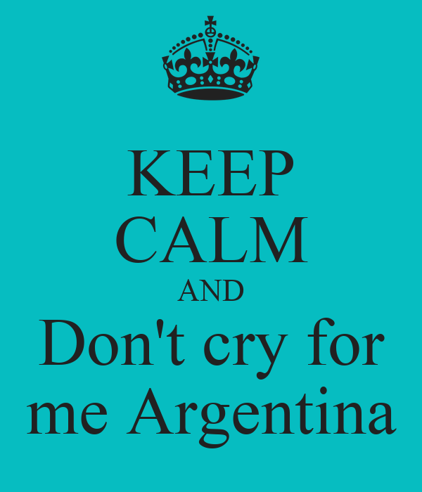 KEEP CALM AND Don't cry for me Argentina