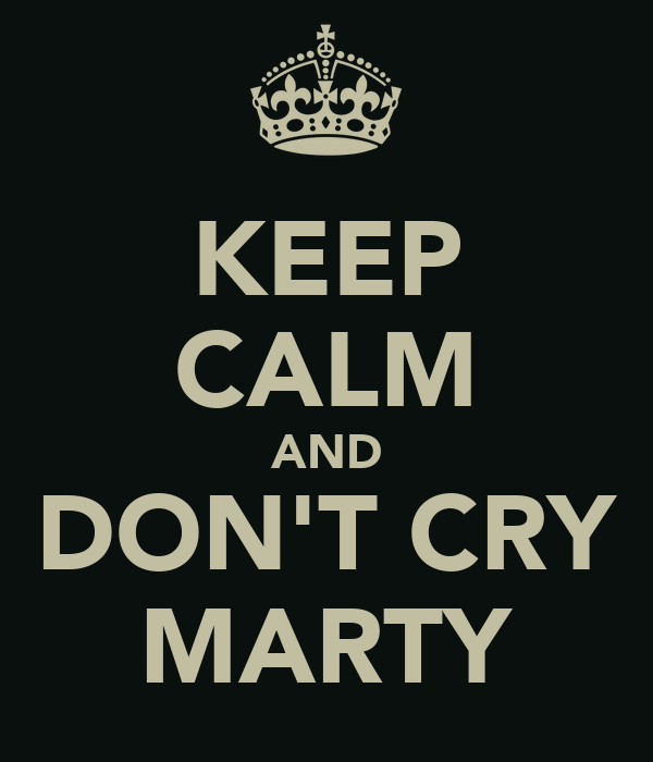 KEEP CALM AND DON'T CRY MARTY