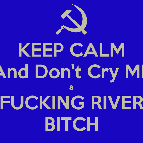cry me a fucking river bitch lyrics