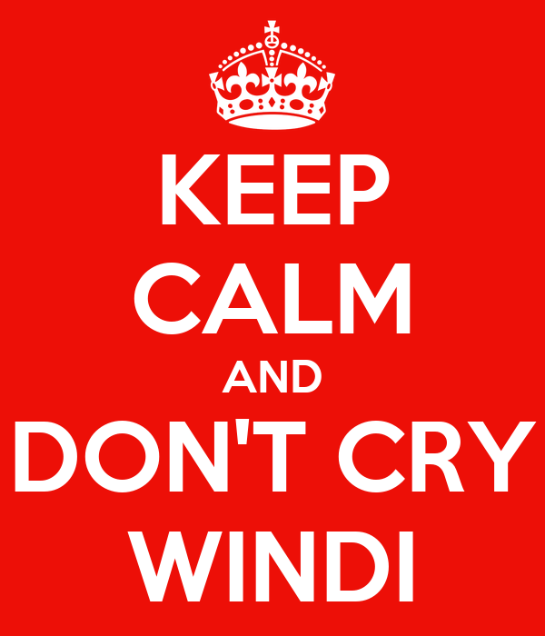 KEEP CALM AND DON'T CRY WINDI