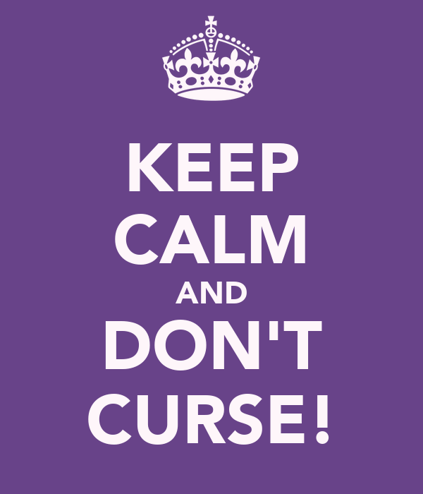KEEP CALM AND DON'T CURSE!