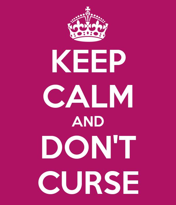 KEEP CALM AND DON'T CURSE
