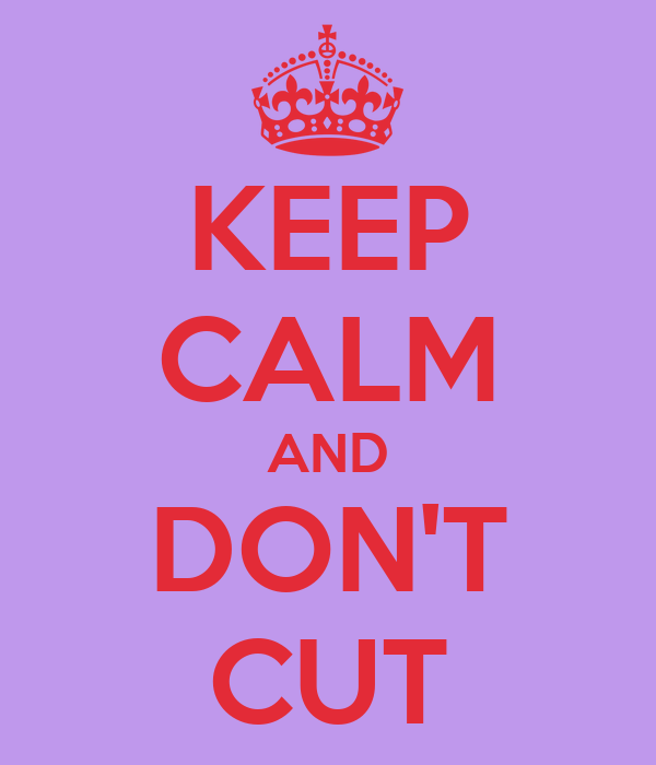 KEEP CALM AND DON'T CUT