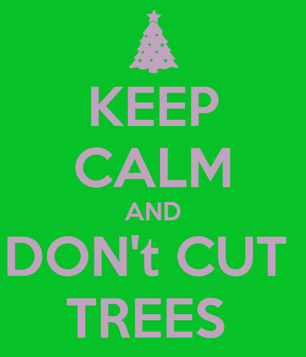 KEEP CALM AND DON't CUT  TREES