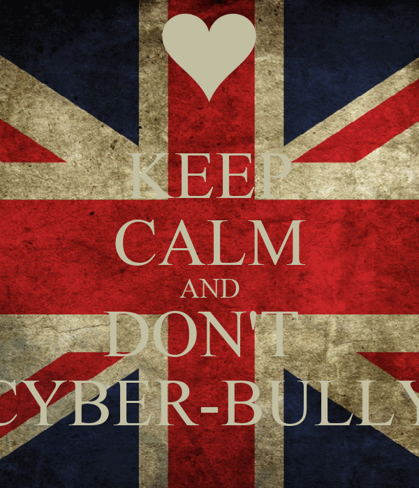 KEEP CALM AND DON'T  CYBER-BULLY