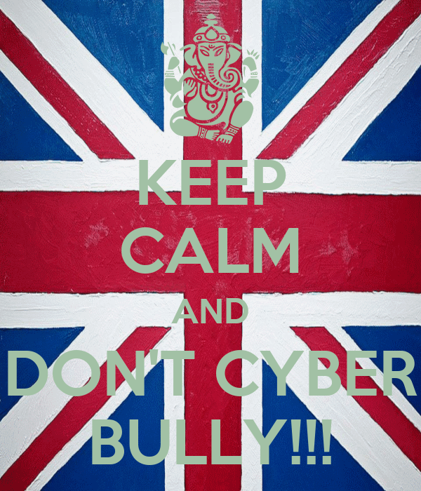 KEEP CALM AND DON'T CYBER BULLY!!!