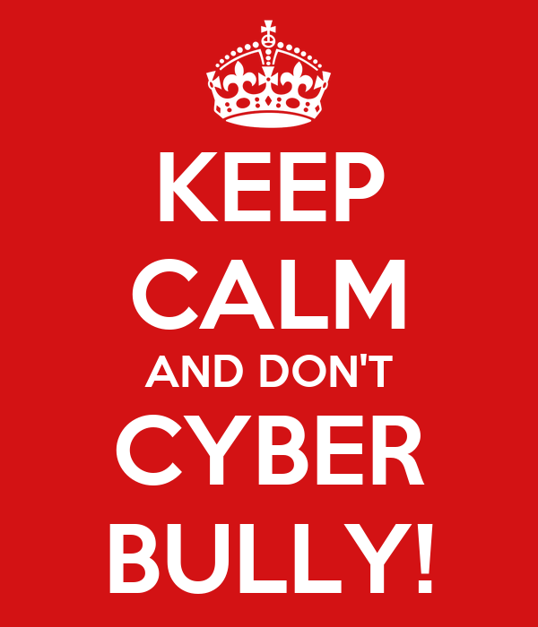 KEEP CALM AND DON'T CYBER BULLY!