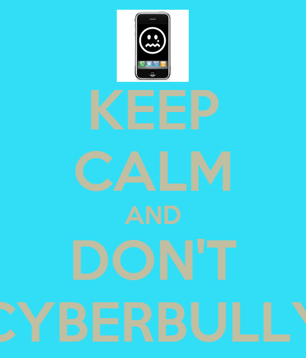 KEEP CALM AND DON'T CYBERBULLY