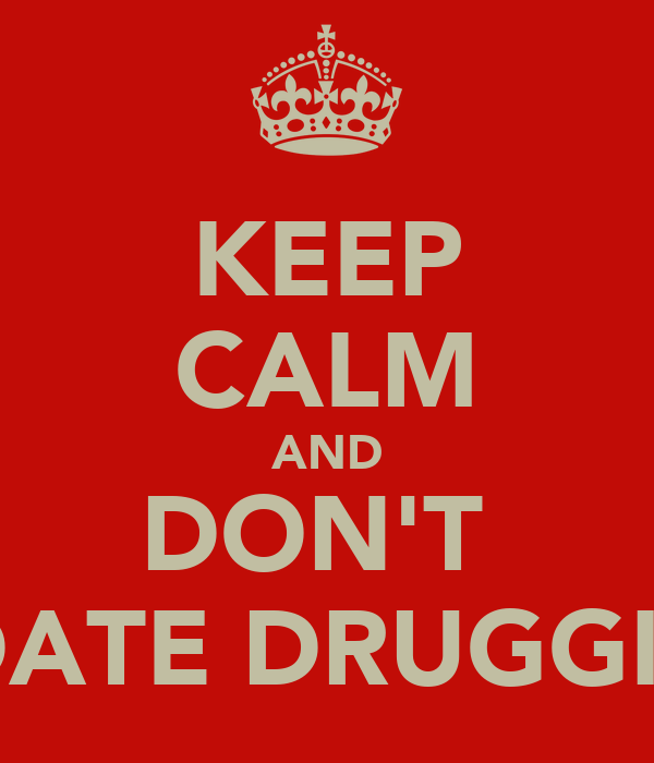 KEEP CALM AND DON'T  DATE DRUGGIE