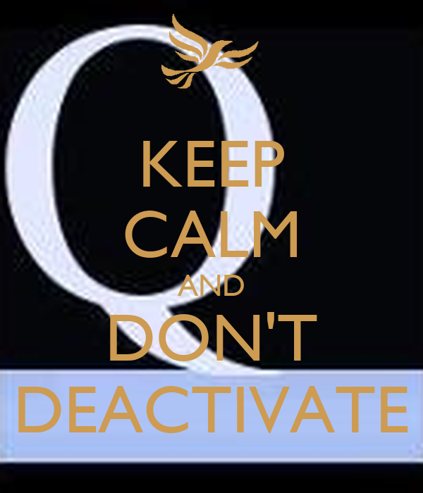 KEEP CALM AND DON'T DEACTIVATE