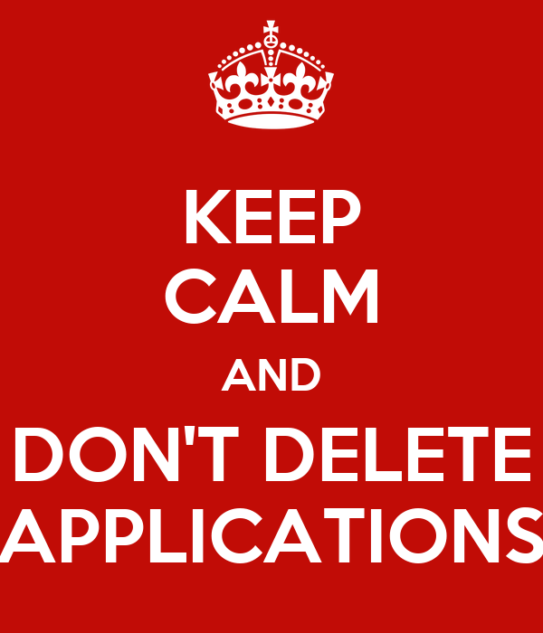 KEEP CALM AND DON'T DELETE APPLICATIONS