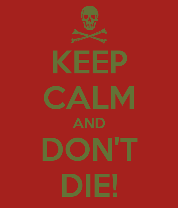 KEEP CALM AND DON'T DIE!