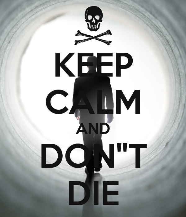 """KEEP CALM AND DON""""T DIE"""