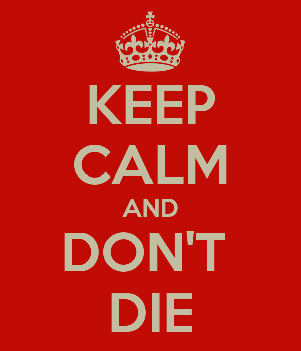 KEEP CALM AND DON'T  DIE