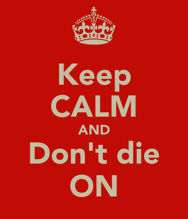 Keep CALM AND Don't die ON