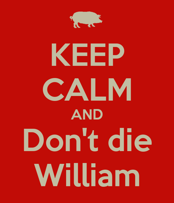 KEEP CALM AND Don't die William