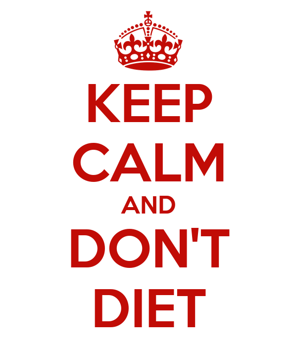 KEEP CALM AND DON'T DIET