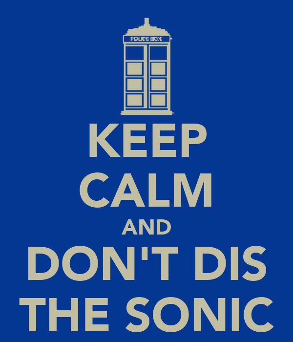 KEEP CALM AND DON'T DIS THE SONIC