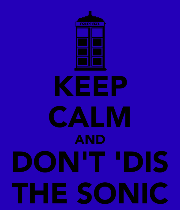 KEEP CALM AND DON'T 'DIS THE SONIC