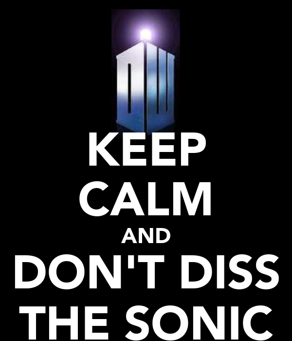 KEEP CALM AND DON'T DISS THE SONIC