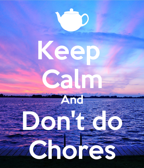 Keep  Calm And Don't do Chores